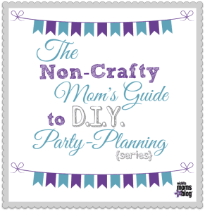 The Non-Crafty Mom's Guide to DIY Party-Planning