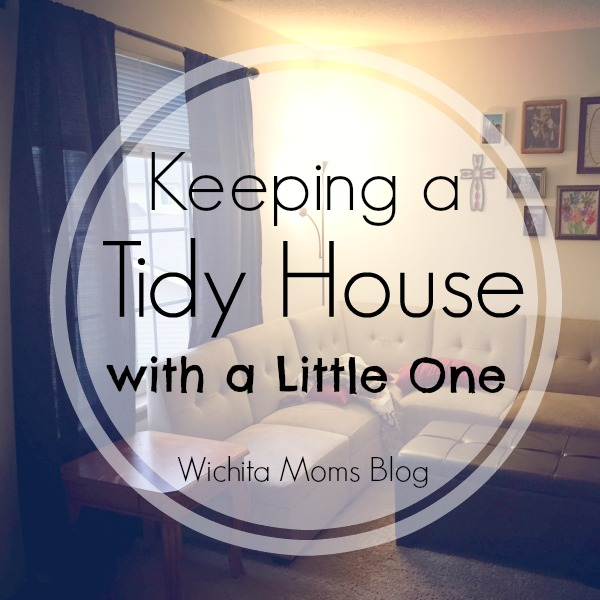 Keeping a Tidy House with a Little One - Wichita Moms Blog