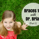 Braces 101 with Dr. Brian (Part I)