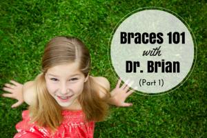 Braces 101 Part I