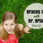 Braces 101 with Dr. Brian (Part 2)
