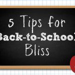 5 Tips for Back-to-School Bliss
