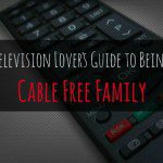 A Television Lover's Guide to Being a Cable Free Family