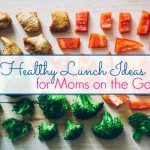 Healthy Lunch Ideas for Moms On The Go