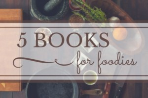 5 books for foodies