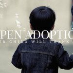 Open Adoption : Your Child Will Thank You