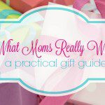 What Moms Really Want :: A Practical Gift Guide