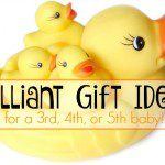 Brilliant Baby Gift Ideas for the 3rd, 4th, 5th and BEYOND!