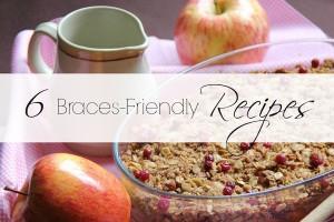 Braces Friendly Recipes