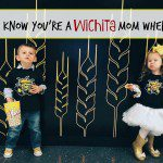 You Know You're A Wichita Mom When…