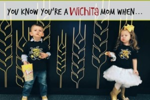 You Know You're A Wichita Mom When