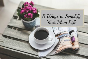 5 Ways to Simplify Your Mom Life | Wichita Moms Blog