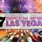 7 Reasons to Take Your Kids to Las Vegas