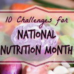 10 Challenges for National Nutrition Month