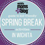 Guide to Kid-Friendly Spring Break Activities in Wichita