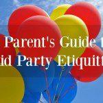 A Parents' Guide to Kid Party Etiquette
