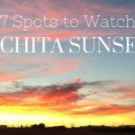 7 Spots to Watch Wichita Sunsets