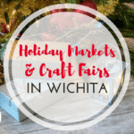 Holiday Markets and Craft Fairs in Wichita