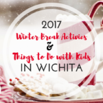 2017 Winter Break Activities and Things to Do with Kids in Wichita